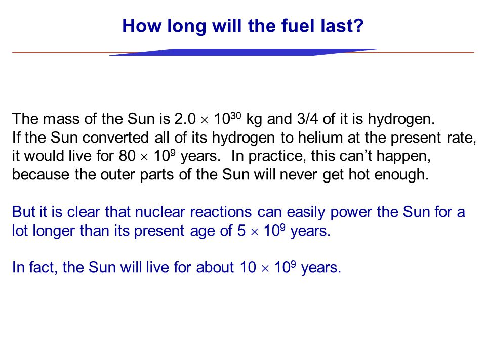 How long will the fuel last. The mass of the Sun is 2.0  10 30 kg and 3/4 of it is hydrogen.