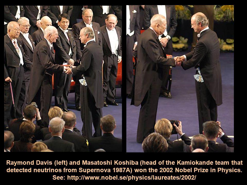 Raymond Davis (left) and Masatoshi Koshiba (head of the Kamiokande team that detected neutrinos from Supernova 1987A) won the 2002 Nobel Prize in Physics.