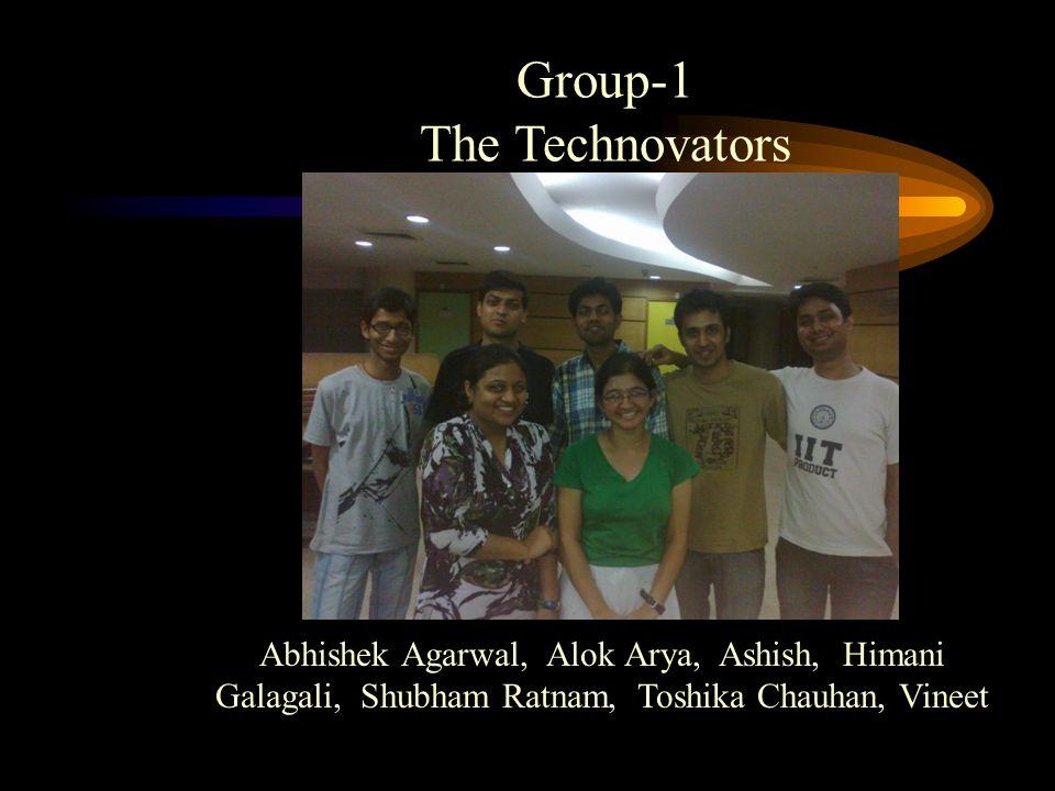 Group-1 The Technovators Abhishek Agarwal, Alok Arya, Ashish, Himani Galagali, Shubham Ratnam, Toshika Chauhan, Vineet