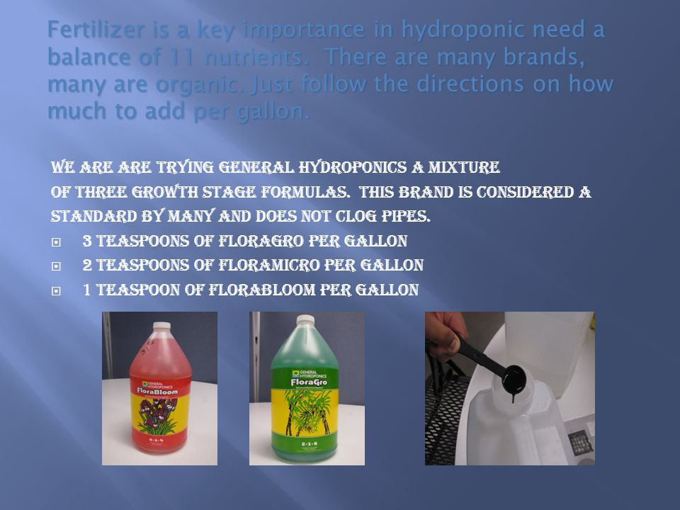We are are trying General Hydroponics a mixture of three growth stage formulas.