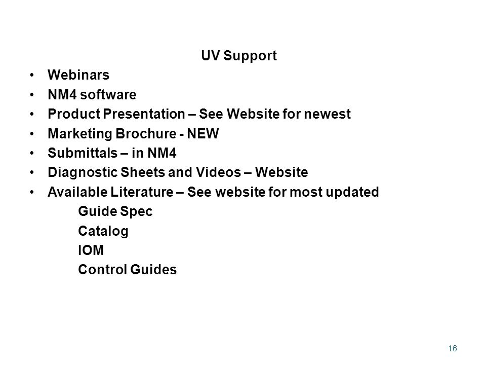 UV Support Webinars NM4 software Product Presentation – See Website for newest Marketing Brochure - NEW Submittals – in NM4 Diagnostic Sheets and Vide
