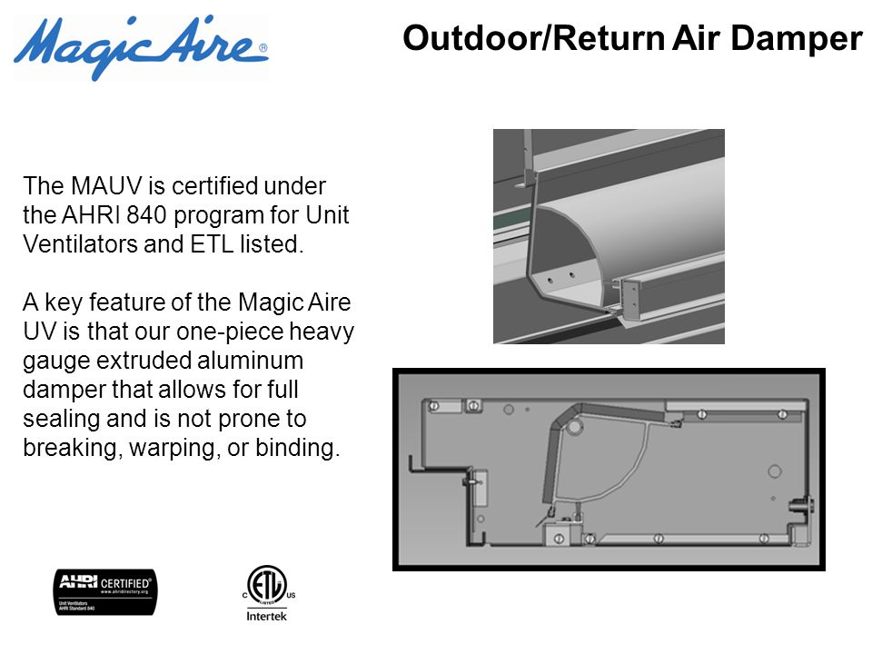 The MAUV is certified under the AHRI 840 program for Unit Ventilators and ETL listed. A key feature of the Magic Aire UV is that our one-piece heavy g