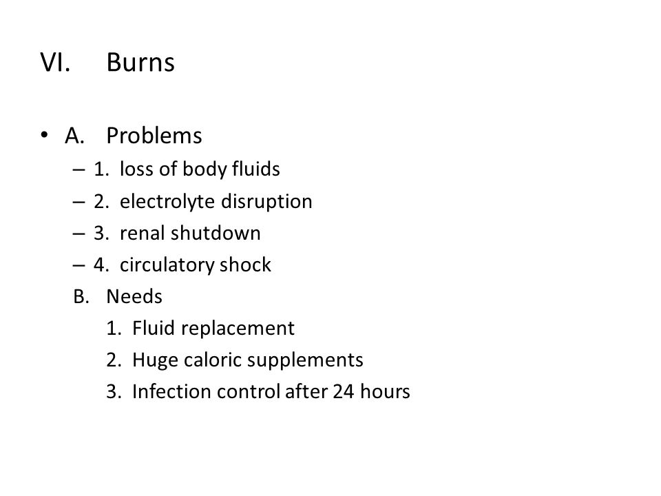 VI.Burns A.Problems – 1. loss of body fluids – 2.