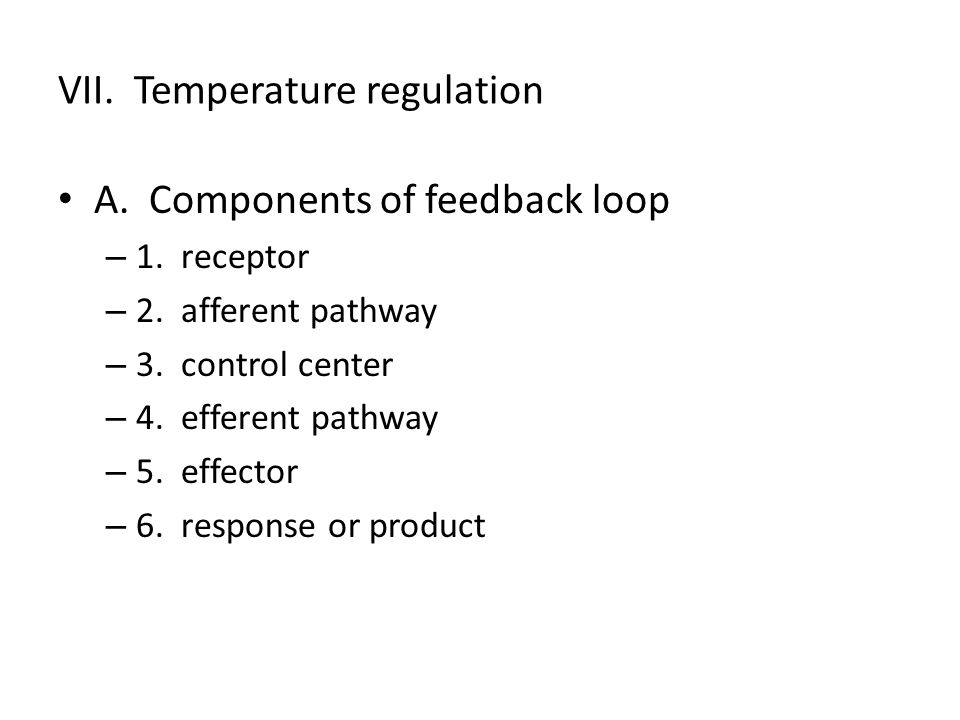 VII. Temperature regulation A. Components of feedback loop – 1.