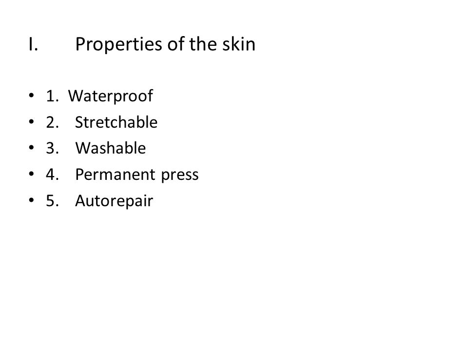 I.Properties of the skin 1. Waterproof 2.Stretchable 3.Washable 4.Permanent press 5.Autorepair