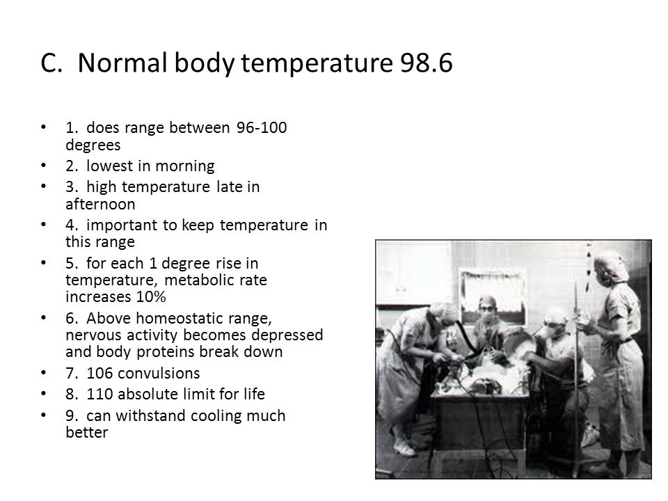 C. Normal body temperature 98.6 1. does range between 96-100 degrees 2.