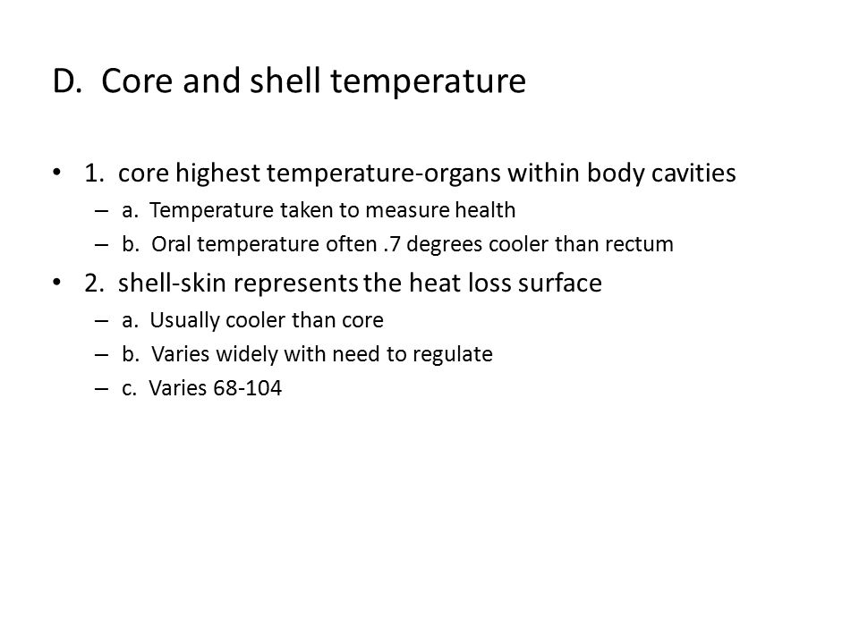 D. Core and shell temperature 1. core highest temperature-organs within body cavities – a.