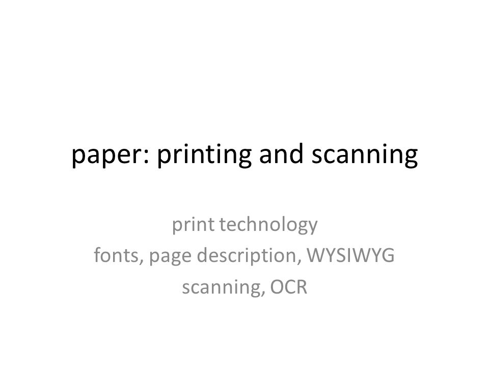 paper: printing and scanning print technology fonts, page description, WYSIWYG scanning, OCR