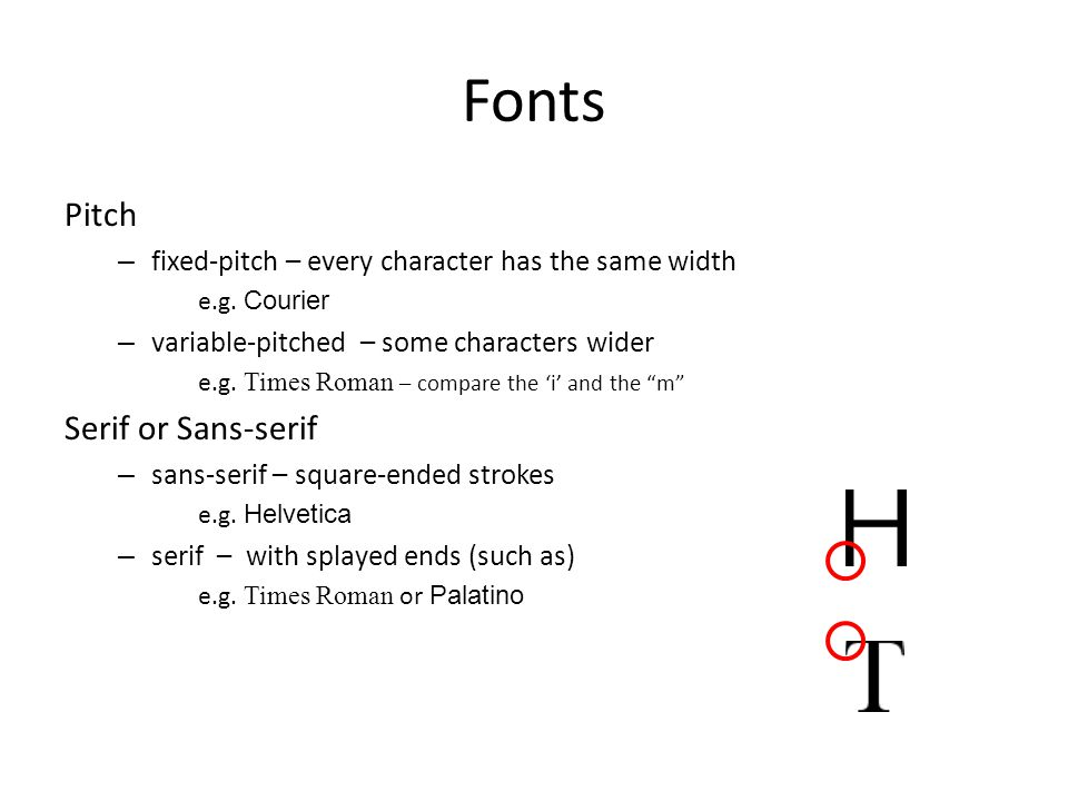 Fonts Pitch – fixed-pitch – every character has the same width e.g.