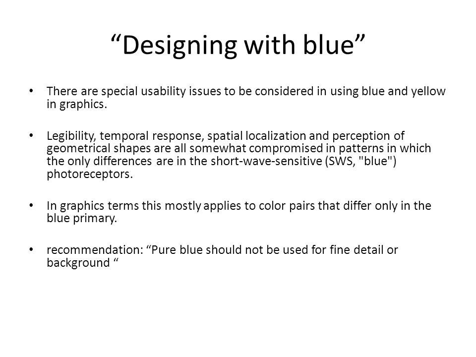 """Designing with blue"" There are special usability issues to be considered in using blue and yellow in graphics. Legibility, temporal response, spatial"