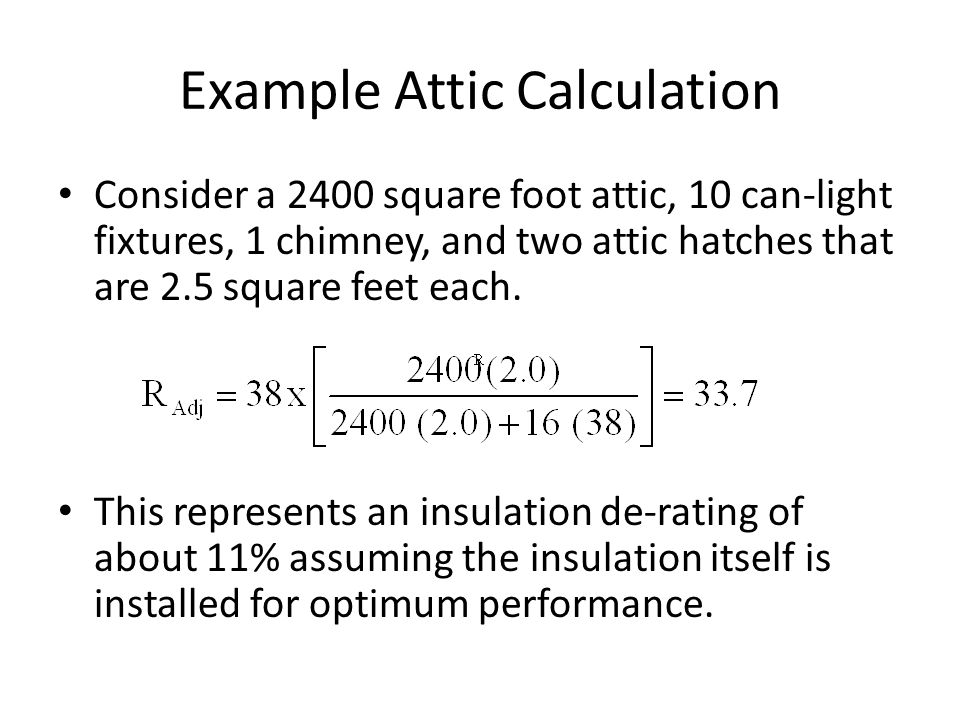 Example Attic Calculation Consider a 2400 square foot attic, 10 can-light fixtures, 1 chimney, and two attic hatches that are 2.5 square feet each.