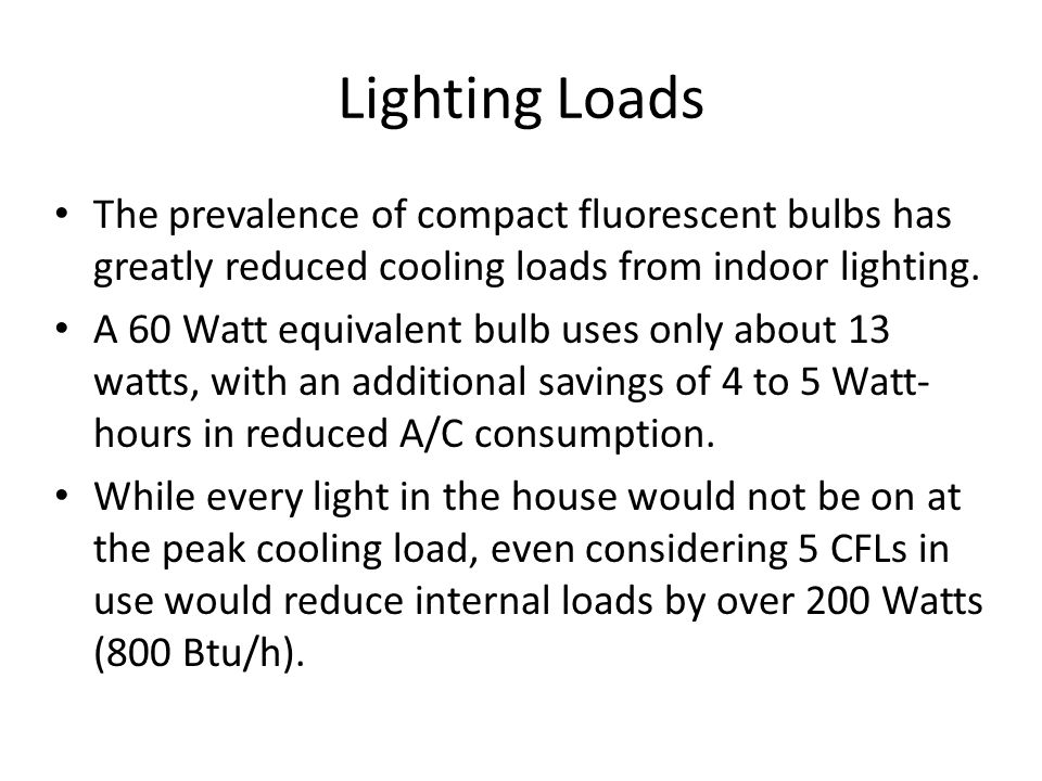 Lighting Loads The prevalence of compact fluorescent bulbs has greatly reduced cooling loads from indoor lighting.