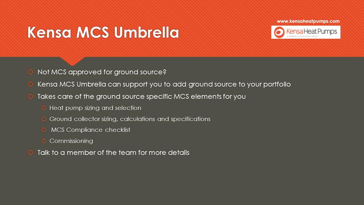 www.kensaheatpumps.com Kensa MCS Umbrella  Not MCS approved for ground source.