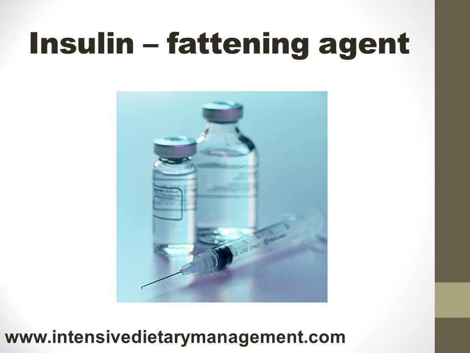 Insulin – fattening agent www.intensivedietarymanagement.com