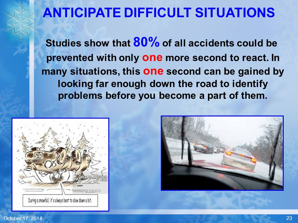 23 October 17, 2014 Studies show that 80% of all accidents could be prevented with only one more second to react.