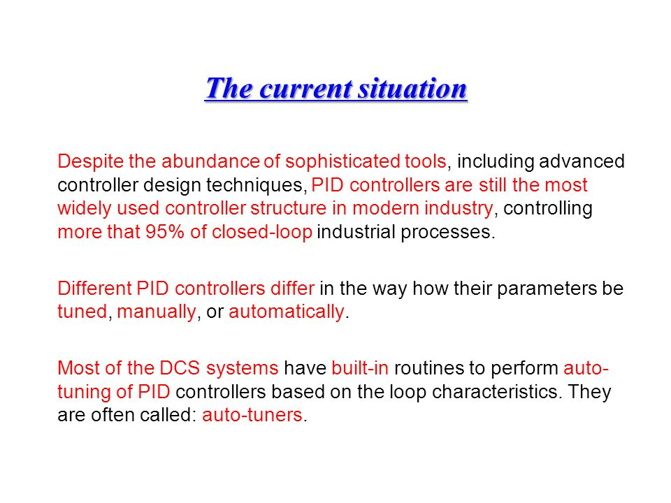 The current situation Despite the abundance of sophisticated tools, including advanced controller design techniques, PID controllers are still the mos