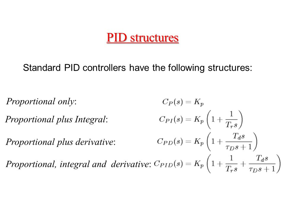 PID structures Standard PID controllers have the following structures: Proportional only: Proportional plus Integral: Proportional plus derivative: Pr