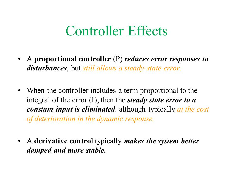 Controller Effects A proportional controller (P) reduces error responses to disturbances, but still allows a steady-state error. When the controller i