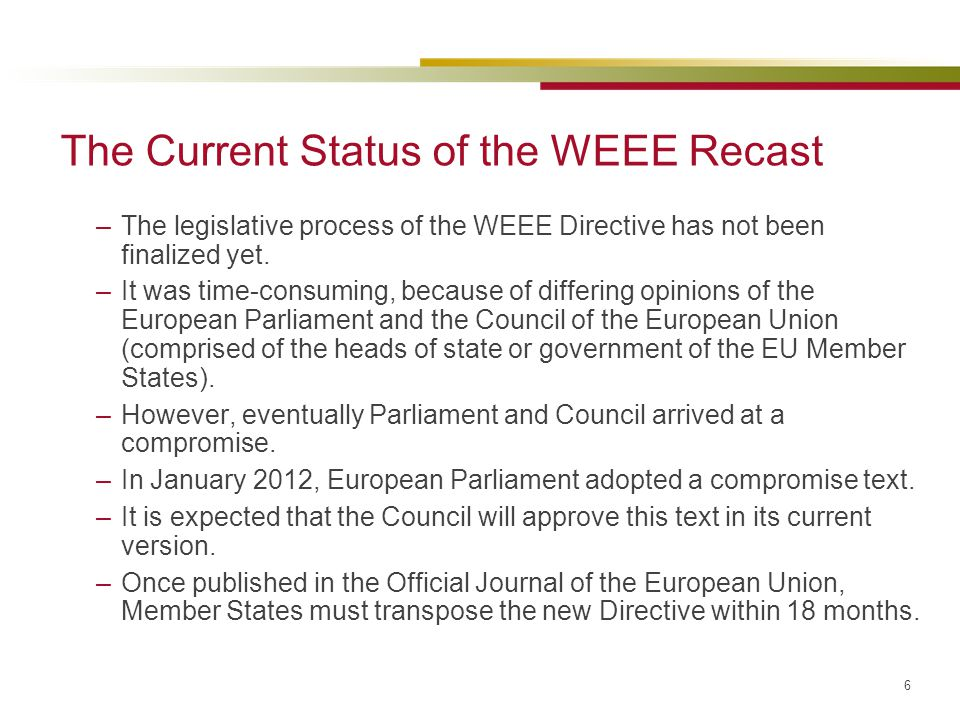 6 The Current Status of the WEEE Recast –The legislative process of the WEEE Directive has not been finalized yet. –It was time-consuming, because of