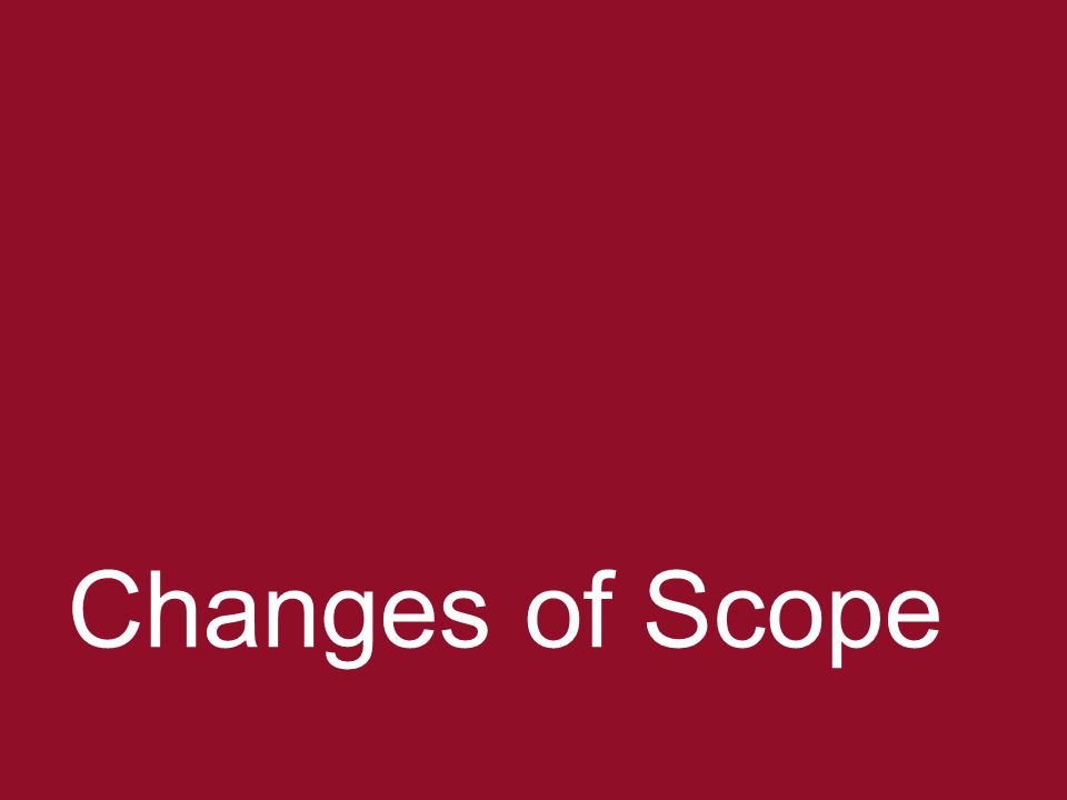 7 Changes of Scope