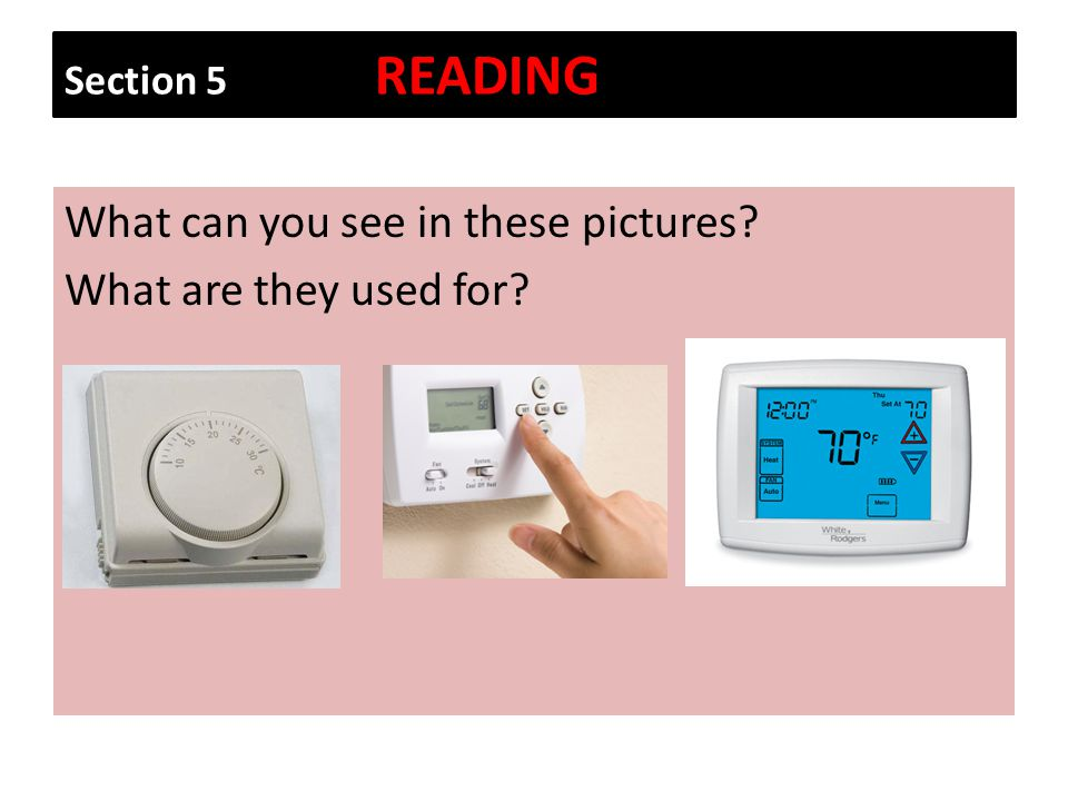 Section 5 READING What can you see in these pictures? What are they used for?