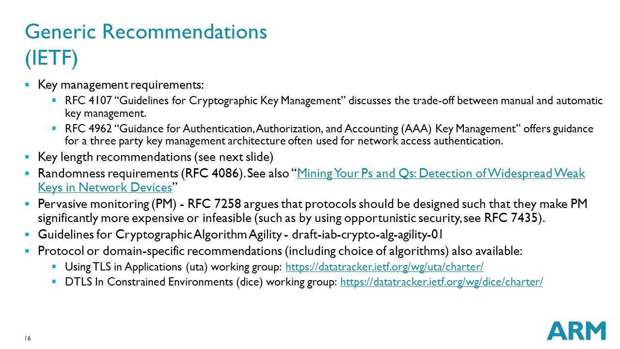 """16 Generic Recommendations (IETF)  Key management requirements:  RFC 4107 """"Guidelines for Cryptographic Key Management"""" discusses the trade-off betw"""