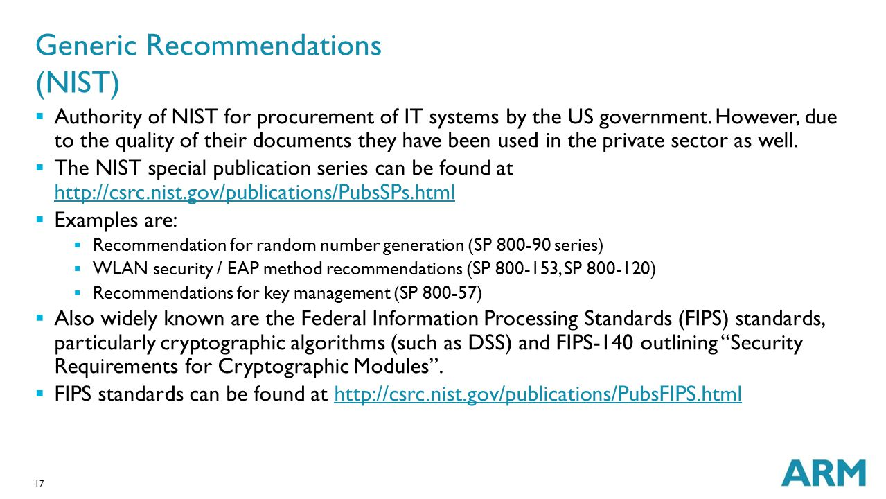 17 Generic Recommendations (NIST)  Authority of NIST for procurement of IT systems by the US government. However, due to the quality of their documen