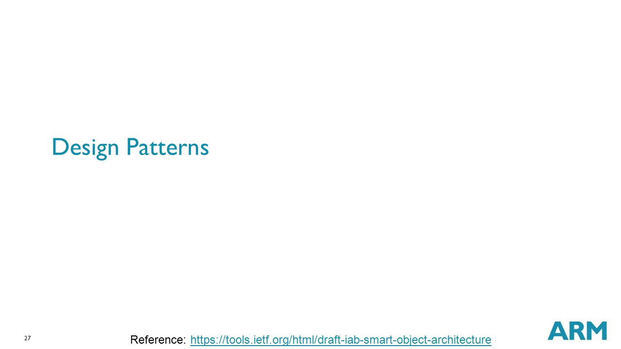 27 Design Patterns Reference: https://tools.ietf.org/html/draft-iab-smart-object-architecturehttps://tools.ietf.org/html/draft-iab-smart-object-archit