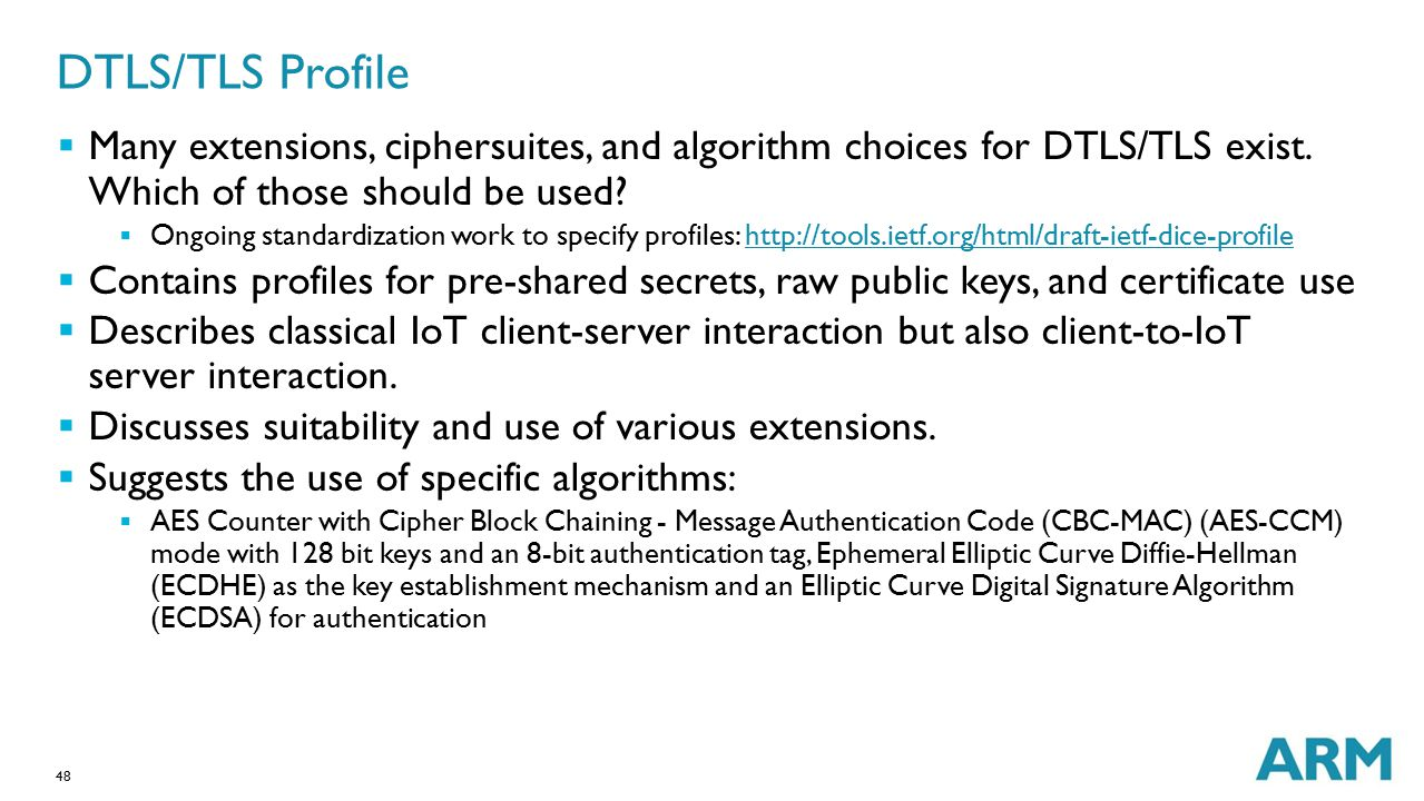 48 DTLS/TLS Profile  Many extensions, ciphersuites, and algorithm choices for DTLS/TLS exist. Which of those should be used?  Ongoing standardizatio