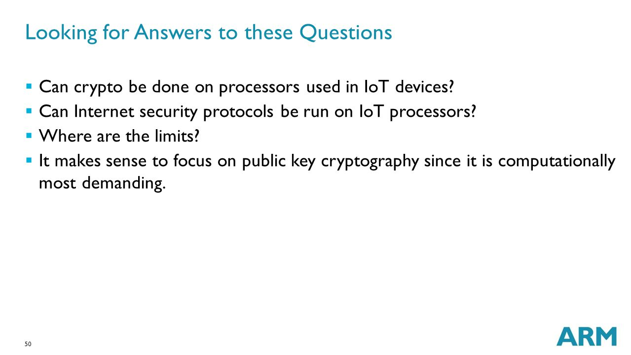 50  Can crypto be done on processors used in IoT devices?  Can Internet security protocols be run on IoT processors?  Where are the limits?  It ma