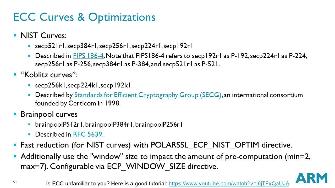 53 ECC Curves & Optimizations  NIST Curves:  secp521r1, secp384r1, secp256r1, secp224r1, secp192r1  Described in FIPS 186-4. Note that FIPS186-4 re