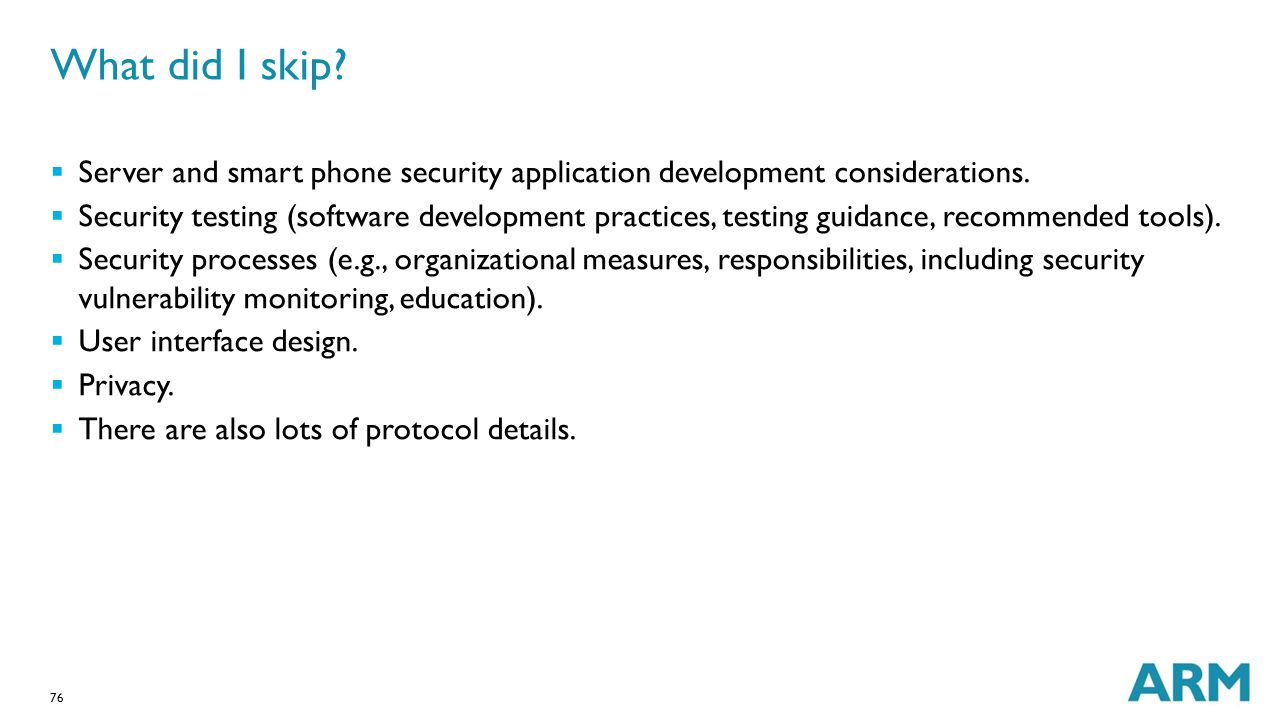 76 What did I skip?  Server and smart phone security application development considerations.  Security testing (software development practices, test