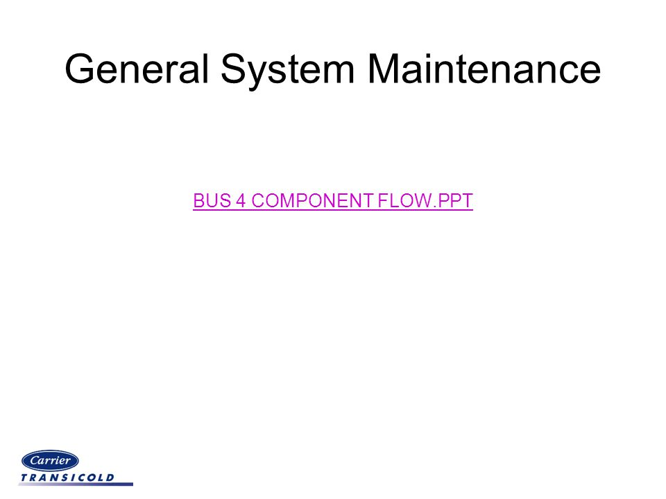 General System Maintenance BUS 4 COMPONENT FLOW.PPT BUS 4 COMPONENT FLOW.PPT