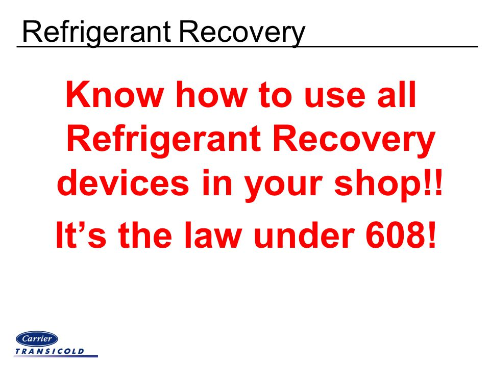 Refrigerant Recovery Know how to use all Refrigerant Recovery devices in your shop!! It's the law under 608!