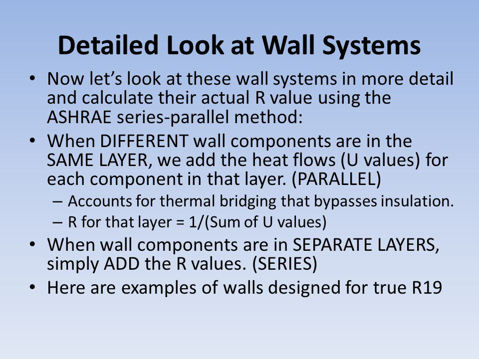 Detailed Look at Wall Systems Now let's look at these wall systems in more detail and calculate their actual R value using the ASHRAE series-parallel