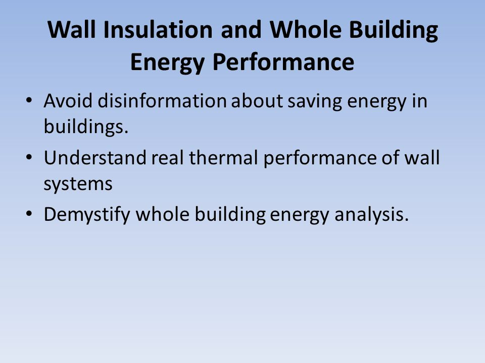 Learning Objectives 1.Learn the TRUE U and R values of many common wall systems.