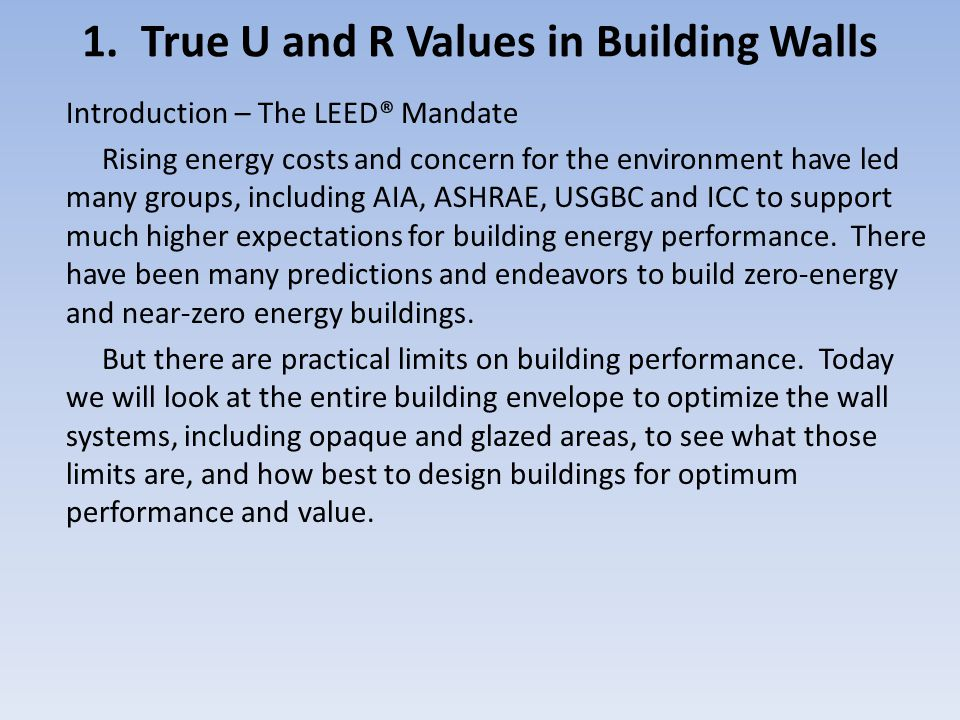 1. True U and R Values in Building Walls Introduction – The LEED® Mandate Rising energy costs and concern for the environment have led many groups, in