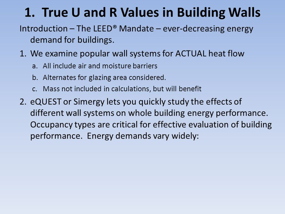 Introduction – The LEED® Mandate – ever-decreasing energy demand for buildings. 1.We examine popular wall systems for ACTUAL heat flow a.All include a