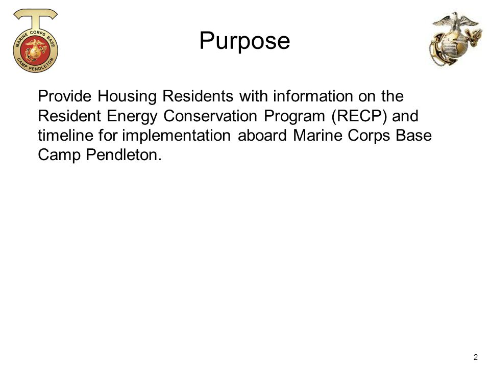 2 Provide Housing Residents with information on the Resident Energy Conservation Program (RECP) and timeline for implementation aboard Marine Corps Base Camp Pendleton.