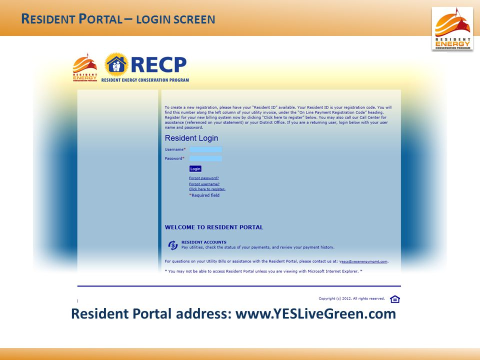 R ESIDENT P ORTAL – LOGIN SCREEN Resident Portal address: www.YESLiveGreen.com