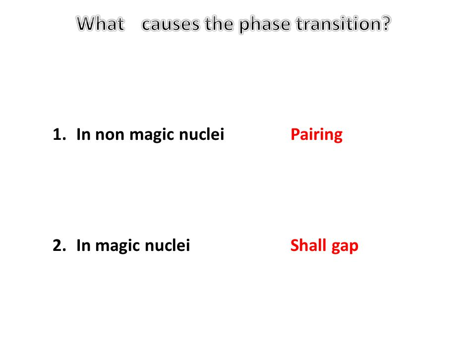 1.In non magic nuclei Pairing 2.In magic nuclei Shall gap