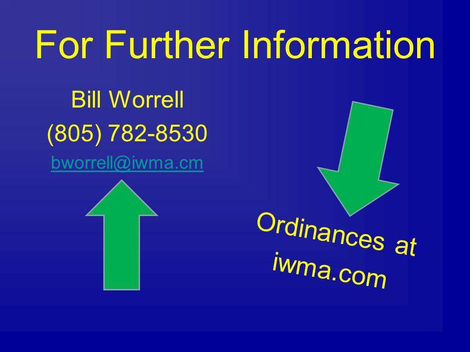 For Further Information Bill Worrell (805) 782-8530 bworrell@iwma.cm Ordinances at iwma.com