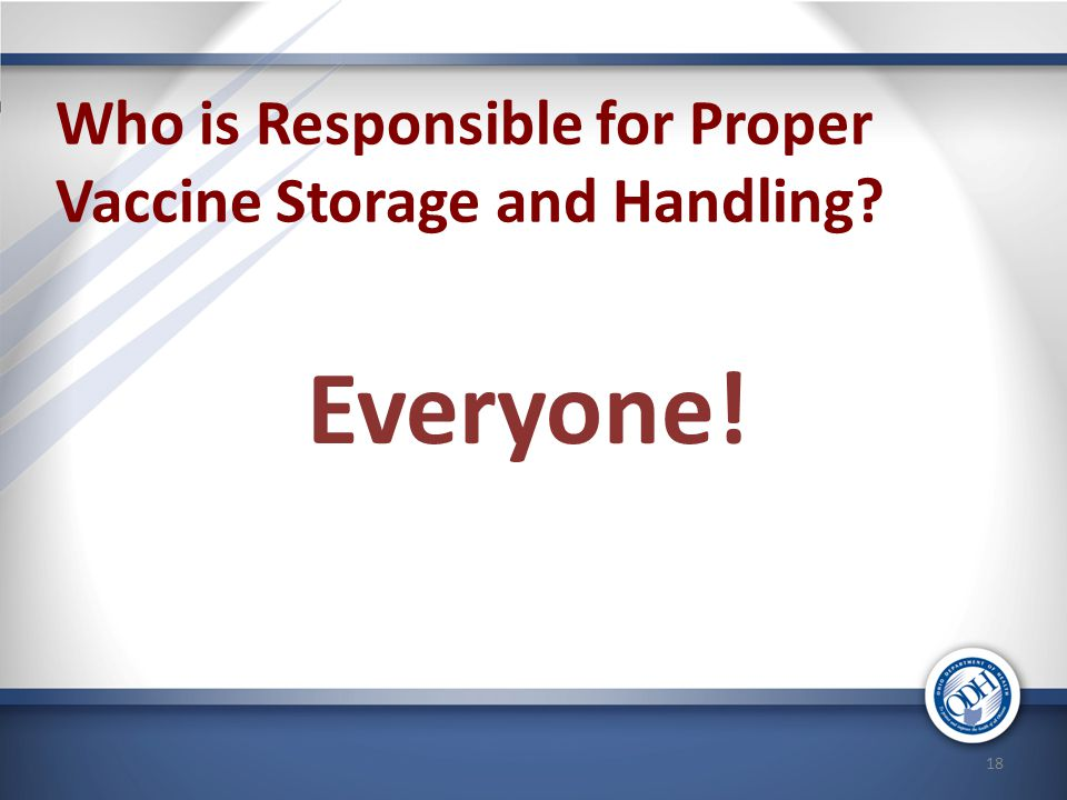 Who is Responsible for Proper Vaccine Storage and Handling? Everyone! 18