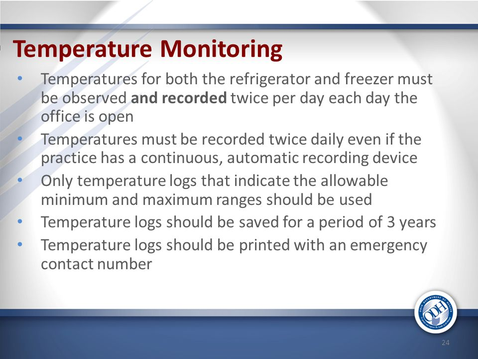 Temperature Monitoring Temperatures for both the refrigerator and freezer must be observed and recorded twice per day each day the office is open Temp
