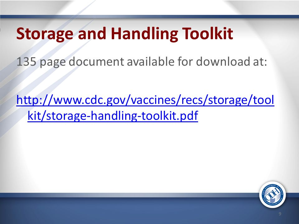 Storage and Handling Toolkit 135 page document available for download at: http://www.cdc.gov/vaccines/recs/storage/tool kit/storage-handling-toolkit.p