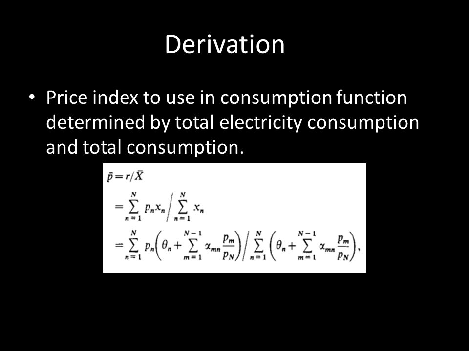 Derivation Price index to use in consumption function determined by total electricity consumption and total consumption.