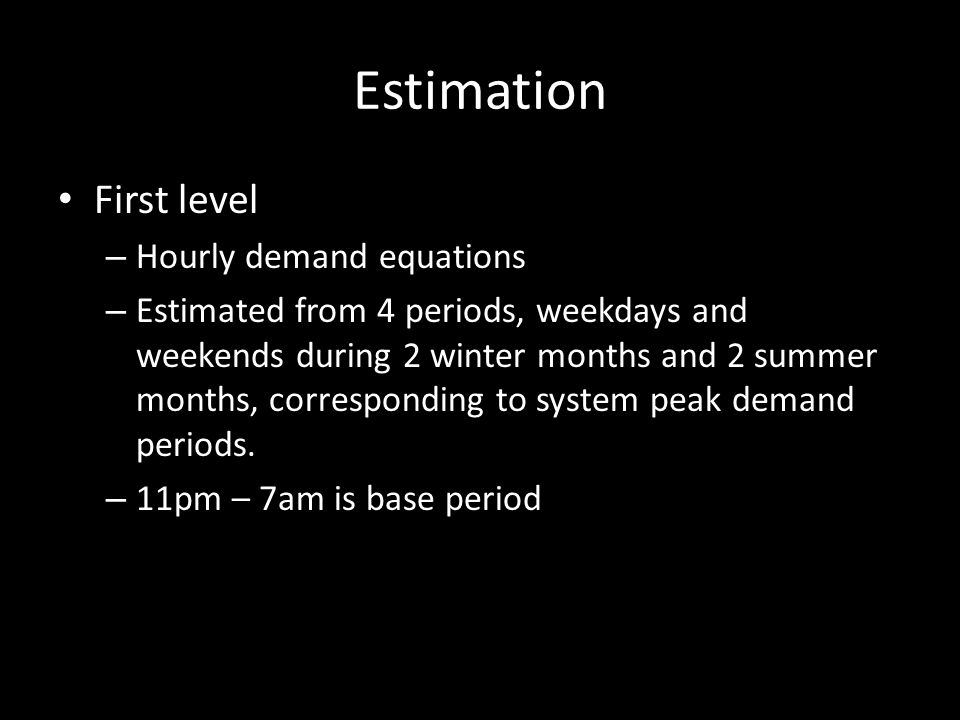 Estimation First level – Hourly demand equations – Estimated from 4 periods, weekdays and weekends during 2 winter months and 2 summer months, corresponding to system peak demand periods.