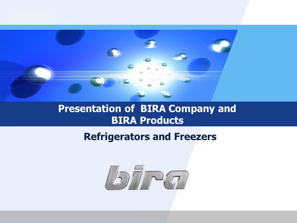 LOGO Presentation of BIRA Company and BIRA Products Refrigerators and Freezers