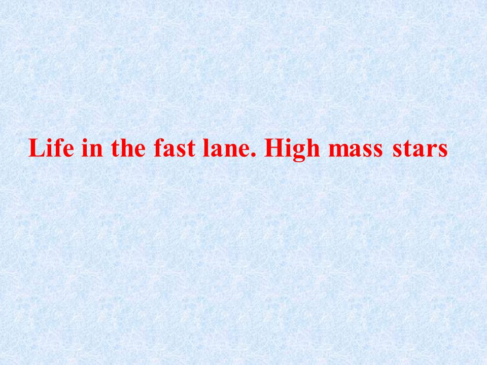 Life in the fast lane. High mass stars