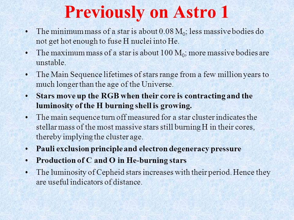 Previously on Astro 1 The minimum mass of a star is about 0.08 M 0 ; less massive bodies do not get hot enough to fuse H nuclei into He.